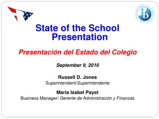 State of the School Presentation Presentación del Estado del Colegio September 9, 2010 Russell D. Jones Superintendent/
