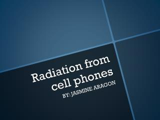 Radiation from cell phones