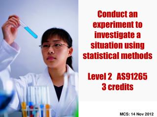 Conduct an experiment to investigate a situation using statistical methods Level 2   AS91265 3 credits