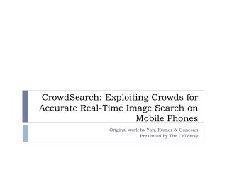 CrowdSearch : Exploiting Crowds for Accurate Real-Time Image Search on Mobile Phones