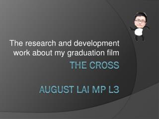 The cross   AUGUST LAI MP L3