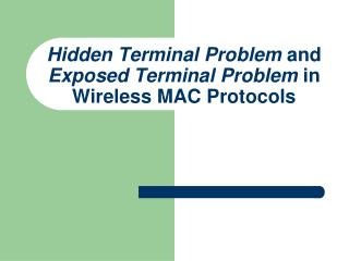 Hidden Terminal Problem  and  Exposed Terminal Problem  in Wireless MAC Protocols