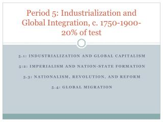 Period 5: Industrialization and Global Integration, c.  1750-1900-20% of test