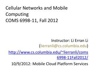 Cellular Networks and Mobile Computing COMS 6998-11, Fall 2012