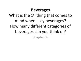 Beverages What is the 1 st  thing that comes to mind when I say beverages? How many different categories of beverages ca