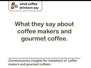 What they say about coffee makers and gourmet coffee.