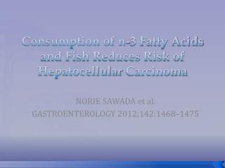 Consumption of n-3 Fatty Acids and Fish Reduces Risk of  Hepatocellular  Carcinoma
