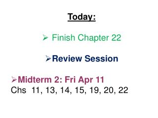 Today:  Finish Chapter 22  Review Session Midterm 2: Fri Apr  11 Chs   11, 13, 14, 15, 19, 20, 22