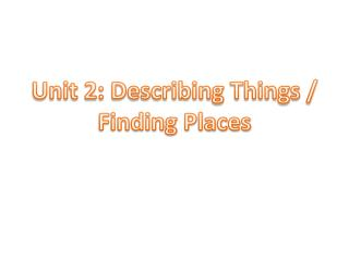 Unit 2: Describing Things / Finding Places