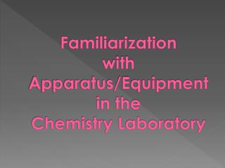 Familiarization with Apparatus/Equipment in the Chemistry Laboratory