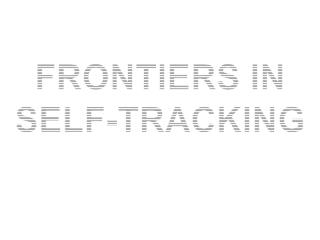 FRONTIERS IN SELF-TRACKING