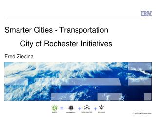 Smarter Cities - Transportation  City of Rochester Initiatives  Fred Ziecina