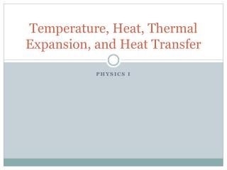 Temperature, Heat,  Thermal Expansion , and Heat Transfer