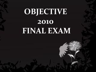 OBJECTIVE 2010  FINAL EXAM