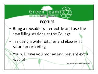 Bring a reusable water bottle and use the    new filling stations at the College   Try using a water pitcher and glasses