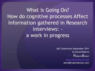 What is Going On?  How do cognitive processes Affect Information gathered in Research interviews: -  a work in progress