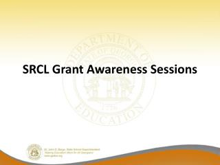 SRCL Grant Awareness Sessions
