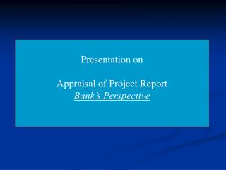 Presentation on Appraisal of Project Report Bank's Perspective
