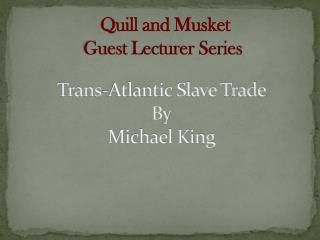 Trans-Atlantic Slave Trade  By Michael  King