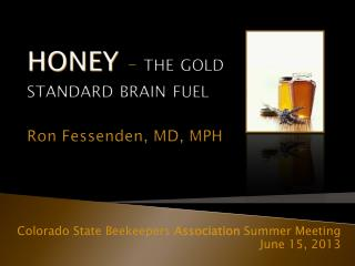 HONEY –  the gold standard brain fuel Ron Fessenden, MD, MPH