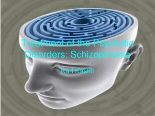 Treatment of the Psychotic Disorders: Schizophrenia