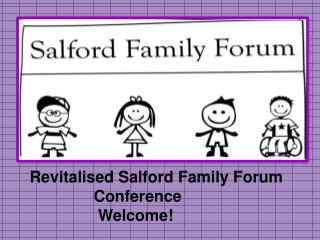 Revitalised Salford Family Forum 		Conference						 Welcome!