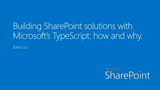 Building SharePoint solutions with Microsoft's  TypeScript : how and why.