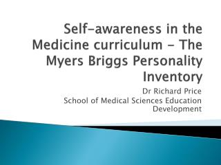 Self-awareness in the Medicine curriculum - The Myers Briggs Personality Inventory