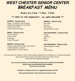 WEST CHESTER  S ENIOR CENTER BREAKFAST MENU Monday thru Friday * 7:30am – 9:30am *** OPEN TO THE COMMUNITY – ALL AGE