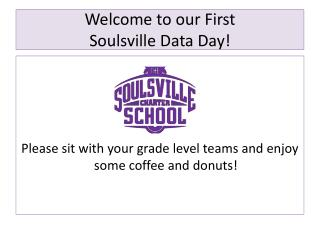 Welcome to our First  Soulsville  Data Day!