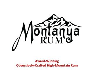 Award-Winning Obsessively-Crafted High-Mountain Rum