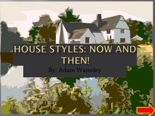 House Styles: Now and Then!