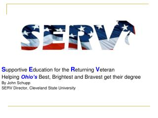 S upportive  E ducation for the  R eturning  V eteran Helping  Ohio's  Best, Brightest and Bravest get their degree By