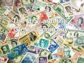 The U.S. and the  Global Economy