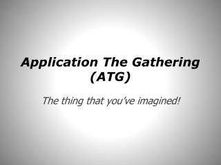 Application The Gathering (ATG)