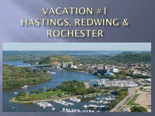 VACATION #1 Hastings, Redwing & Rochester