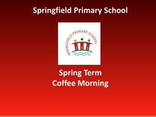 Springfield Primary School Spring Term Coffee Morning