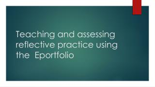 Teaching and assessing reflective practice using the Eportfolio