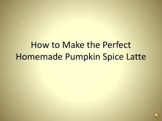How to Make the Perfect Homemade Pumpkin Spice Latte