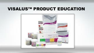 VISALUS™ PRODUCT EDUCATION