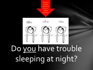 Do  you  have trouble sleeping at night?