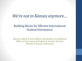 We're not in Kansas anymore… Building Blocks for Effective International Student Orientations