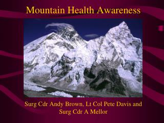 Mountain Health Awareness Surg  Cdr Andy Brown, Lt Col Pete Davis and  Surg  Cdr A Mellor