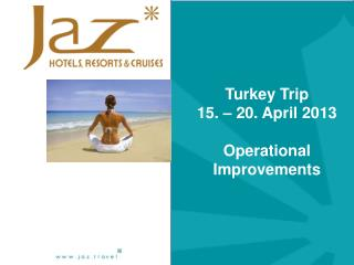 Turkey Trip 15. – 20. April 2013 Operational Improvements