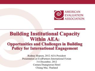 Building Institutional  Capacity Within AEA : Opportunities and Challenges in Building Policy for International Engageme