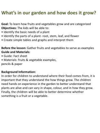 What's in  our  garden and how does it grow ? Goal:  To learn how fruits and vegetables grow and are categorized Object