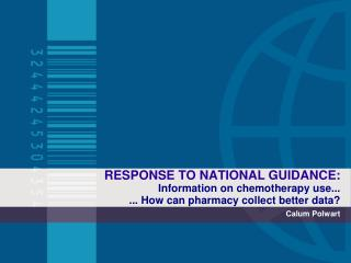 RESPONSE TO NATIONAL GUIDANCE: Information on chemotherapy use... ... How can pharmacy collect better data?