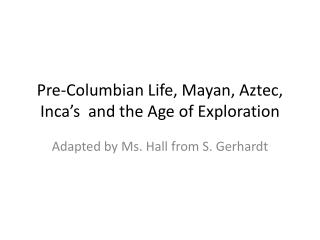 Pre-Columbian Life, Mayan, Aztec,  Inca's  and the Age of Exploration