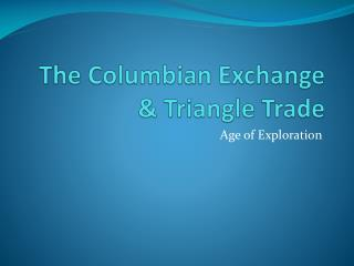 The Columbian Exchange & Triangle Trade