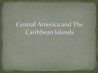 Central America and The Caribbean Islands
